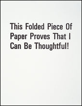 Load image into Gallery viewer, This Folded Piece of Paper Proves That I Can Be Thoughtful! Greeting Card