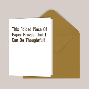 This Folded Piece of Paper Proves That I Can Be Thoughtful! Greeting Card