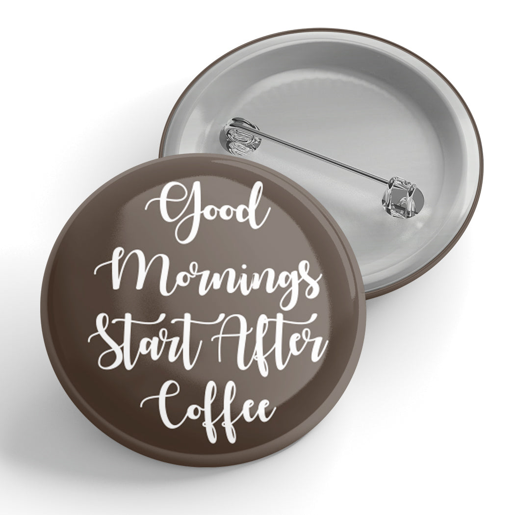 Good Mornings Start After Coffee Button