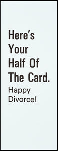 Here's Your Half Of The Card. Happy Divorce!