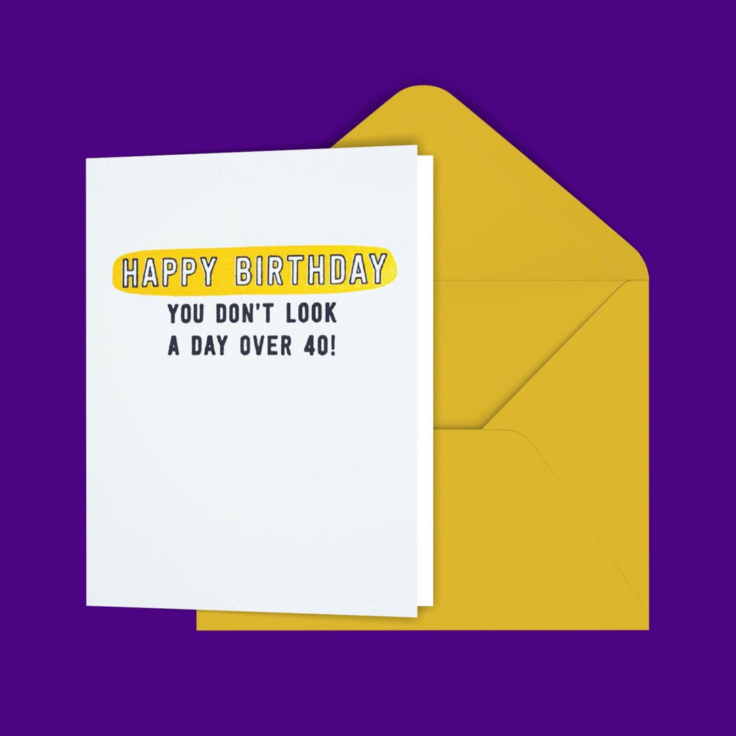 Happy Birthday You Don't Look A Day Over 40! Greeting Card