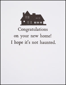 Congratulations on your new home! I hope it's not haunted.