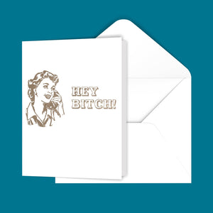 Hey Bitch! Greeting Card