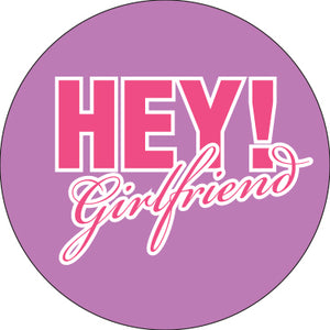 Hey! Girlfriend