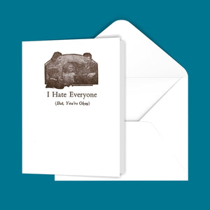 I Hate Everyone (But, You're Okay) Greeting Card