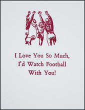 Load image into Gallery viewer, I Love You So Much, I'd Watch Football With You! Greeting Card