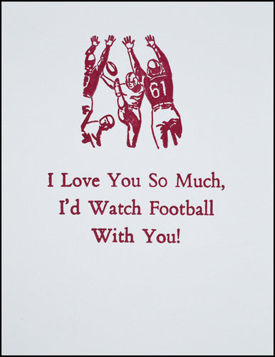 I Love You So Much, I'd Watch Football With You!