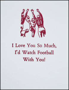 I Love You So Much, I'd Watch Football With You! Greeting Card
