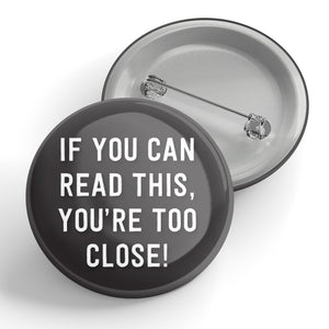 If You Can Read This You're Too Close! Button (black)