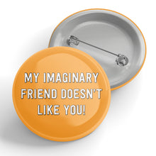Load image into Gallery viewer, My Imaginary Friend Doesn't Like You Button