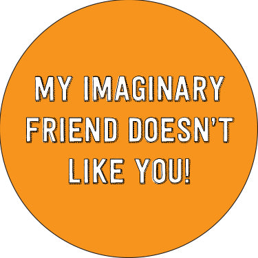 My Imaginary Friend Doesn't Like You Button