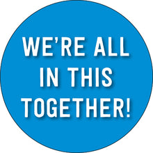 Load image into Gallery viewer, We're All In This Together! Button