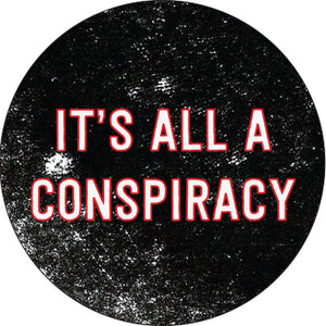 It's All A Conspiracy Button