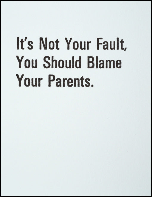It's Not Your Fault You Should Blame Your Parents.