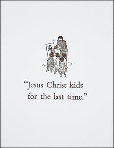 """Jesus Christ kids for the last time."" Greeting Card"