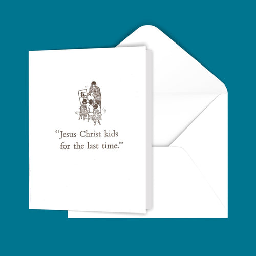 Jesus Christ kids for the last time. Greeting Card