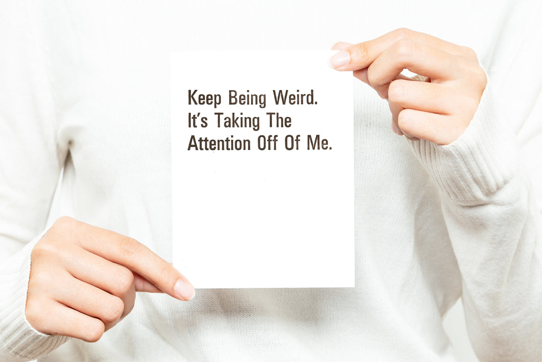Keep Being Weird. It's Taking The Attention Off Of Me. Greeting Card