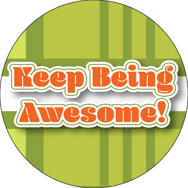 Keep Being Awesome!