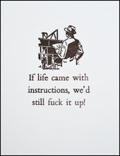 Load image into Gallery viewer, If life came with instructions, we'd still f@#k it up! Greeting Card