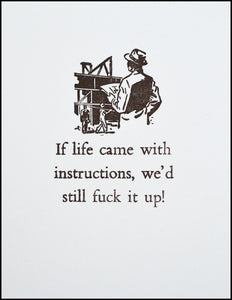 If life came with instructions, we'd still f@#k it up! Greeting Card