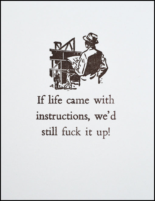 If life came with instructions, we'd still f@#k it up!