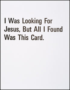 I Was Looking For Jesus, But All I Found Was This Card.