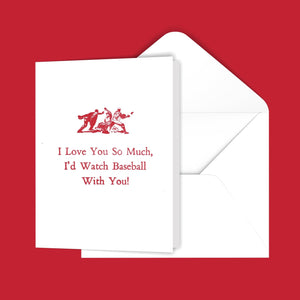 I Love You So Much, I'd Watch Baseball With You! Greeting Card