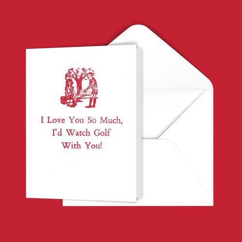 I Love You So Much, I'd Watch Golf With You! Greeting Card