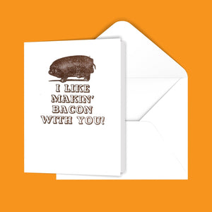 I like makin' bacon with you! Greeting Card