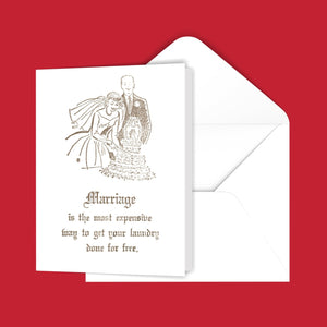 Marriage is the most expensive way to get your laundry done for free. Greeting Card