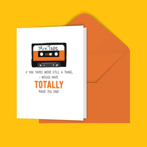 If Mix Tapes Were Still A Thing, I Would Have Totally Made You One! Greeting Card