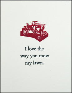 I love the way you mow my lawn.