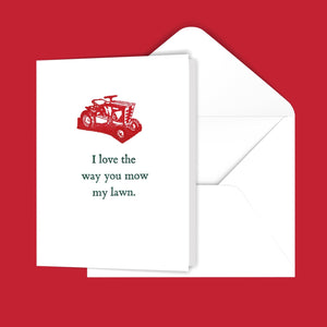 I love the way you mow my lawn. Greeting Card
