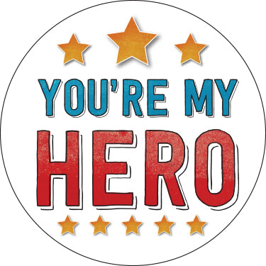 You're My Hero Button