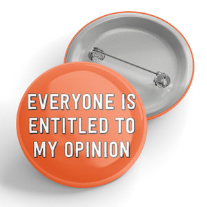 Everyone Is Entitled To My Opinion Button