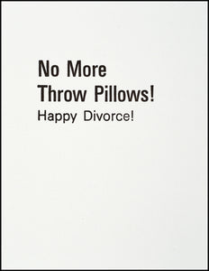 No More Throw Pillows! Happy Divorce! Greeting Card