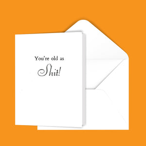 You're old as Shit! Greeting Card