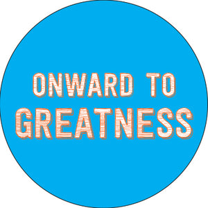 Onward to Greatness Button
