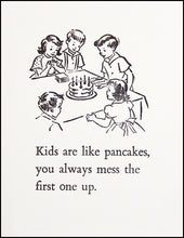 Load image into Gallery viewer, Kids are like pancakes. You always mess the first one up. Greeting Card