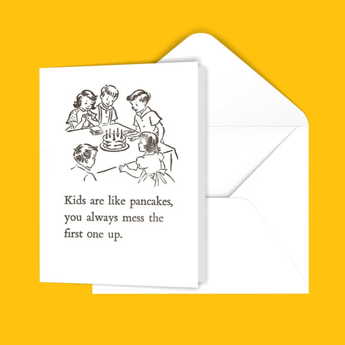 Kids are like pancakes. You always mess the first one up. Greeting Card