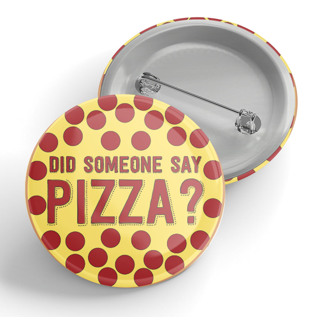 Did Someone Say Pizza? Button