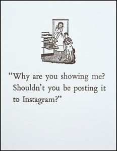 """Why are you showing me? Shouldn't you be posting it to Instagram?"" Greeting Card"