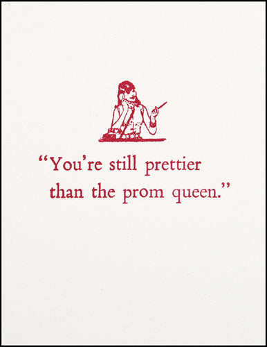 You're still prettier than the prom queen.