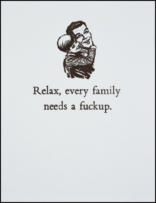 Relax, every family needs a f@#kup.