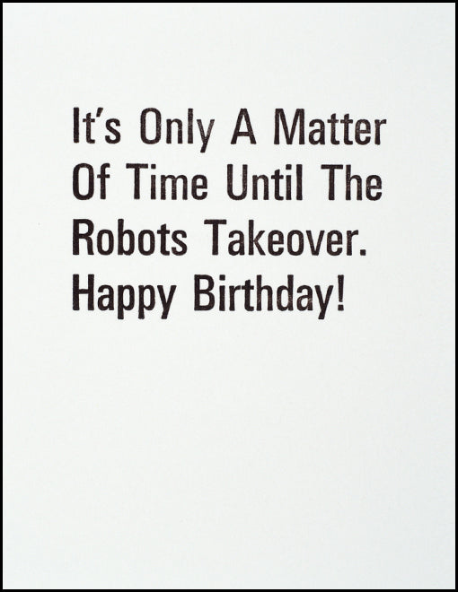 It's Only A Matter Of Time Until The Robots Takeover. Happy Birthday!