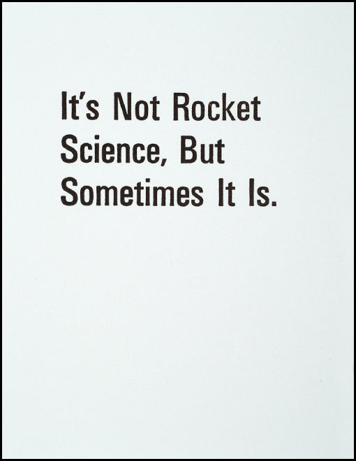 It's Not Rocket Science, But Sometimes It Is.