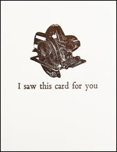 Load image into Gallery viewer, I saw this card for you Greeting Card