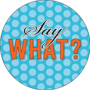 Say What? Button