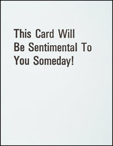 This Card Will Be Sentimental To You Someday!