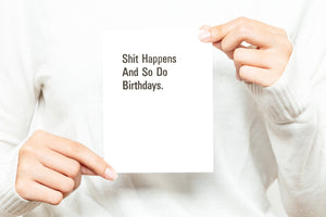 Shit Happens and So Do Birthdays Greeting Card